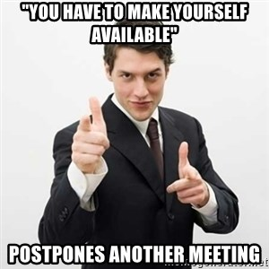 "Smug Investor - ""You have to make yourself available"" postpones another meeting"