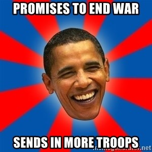 Obama - pROMISES TO END WAR sENDS IN MORE TROOPS