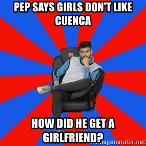 Pique the Philosopher - Pep Says girls don't like cuenca how did he get a girlfriend?