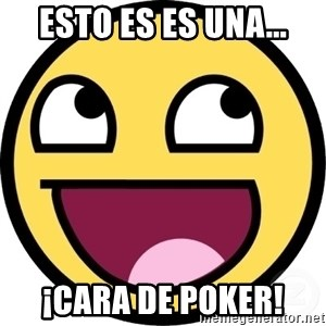 Awesome Smiley - esto es es una... ¡cara de poker!