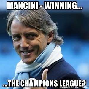 Mancini - mancini - winning... ...the champions league?