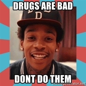wiz khalifa - Drugs are bad Dont do them