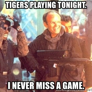 Clarence Boddicker - tigers playing tonight. i never miss a game.