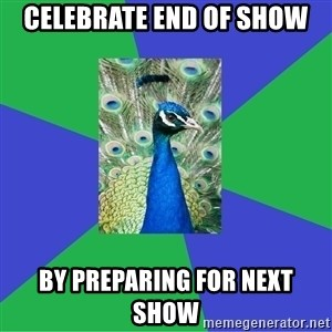 Performing Arts Peacock - CELEBRATE END OF SHOW BY PREPARING FOR NEXT SHOW