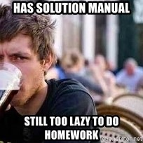 The Lazy College Senior - HAS solution manual Still too lazy to do homework