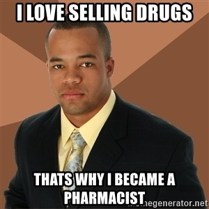 Successful Black Man - I love selling drugs thats why I became a pharmacist