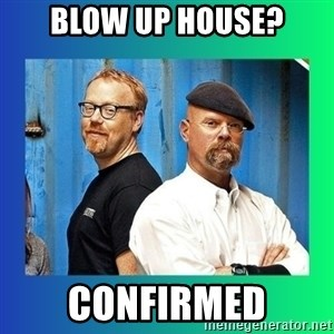 Mythbusters - Blow up house? Confirmed