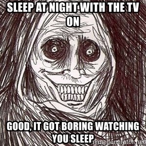 Shadowlurker - Sleep at night with the tv on good, it got boring watching you sleep