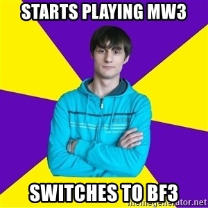 High Skill Gamer - starts playing MW3 switches to BF3