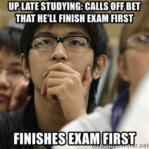 Asian College Freshman - Up late studying: Calls off bet that he'll finish exam first Finishes exam first