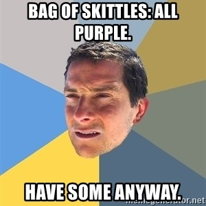 Bear Grylls - bag of skittles: all purple. have some anyway.