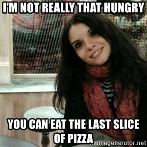 Good Girlfriend - i'm not really that hungry you can eat the last slice of pizza