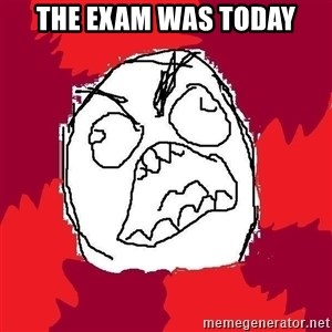 Rage FU - The exam was today