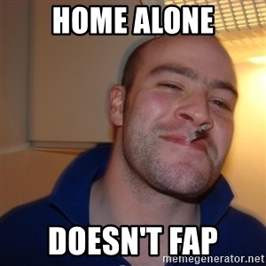 Good Guy Greg - home alone doesn't fap