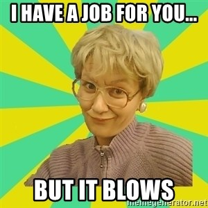 Sexual Innuendo Grandma - I have a job for you... but it blows