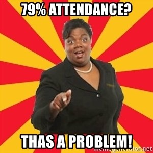 Momma Say... - 79% Attendance? THAs A PROBLEM!