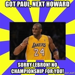 kobe - Got Paul, next howard sorry lebron! no championship for you!