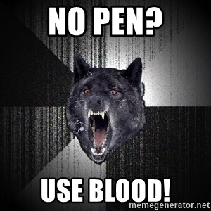 Insanity Wolf - No pen? Use blood!