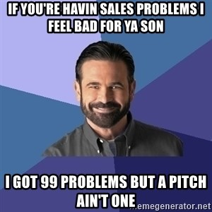 Billy Mays - If you're havin sales problems i feel bad for ya son i got 99 problems but a pitch ain't one