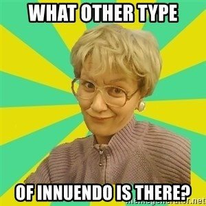 Sexual Innuendo Grandma - what other type of innuendo is there?