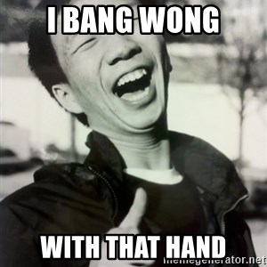 Troll Asian - I BANG WONG WITH THAT HAND