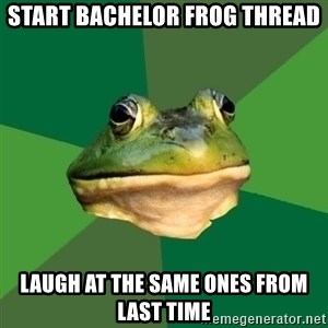 Foul Bachelor Frog - Start bachelor frog thread Laugh at the same ones from last time