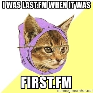 Hipster Kitty - I WAS LAST.FM WHEN IT WAS FIRST.FM