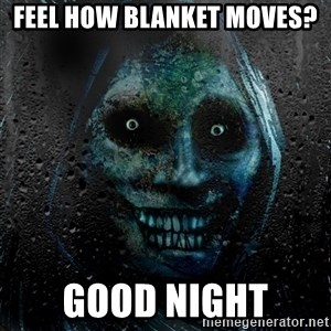NEVER ALONE  - feel how blanket moves? good night