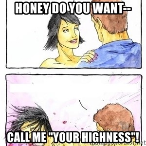 "Alpha Boyfriend - honey do you want-- call me ""your highness""!"