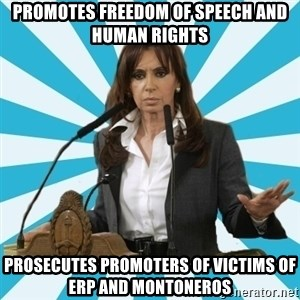 President of Argentina - PROMOTES FREEDOM OF SPEECH AND HUMAN RIGHTS PROSECUTES PROMOTERS OF VICTIMS OF ERP AND MONTONEROS