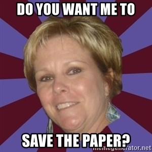 Long Island Mom - Do you want me to save the paper?