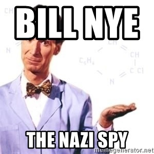 Bill Nye - Bill nye              the nazi spy