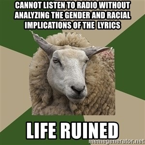 Sociology Student Sheep - Cannot listen to radio without analyzing the gender and racial implications of the  lyrics life ruined