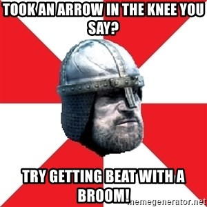 Assassin's Creed Guard Meme - Took An Arrow In The Knee You Say? Try Getting Beat With A Broom!