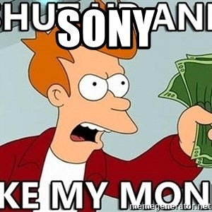 Shut Up And Take My Money - SONY