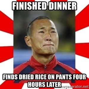 Super Asian Problems - FINISHED DINNER FINDS DRIED RICE ON PANTS FOUR HOURS LATER
