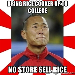 Super Asian Problems - bring rice cooker up to college No store sell rice