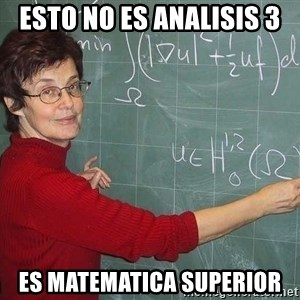drunk Teacher - esto no es analisis 3 es matematica superior