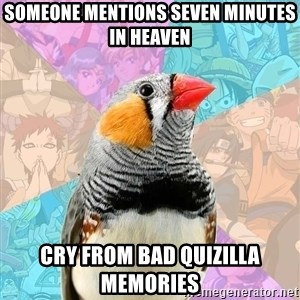 Former Otaku Finch - SOMEONE MENTIONS SEVEN MINUTES IN HEAVEN CRY FROM BAD QUIZILLA MEMORIES