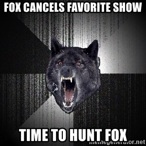 Insanity Wolf - fox cancels favorite show time to hunt fox