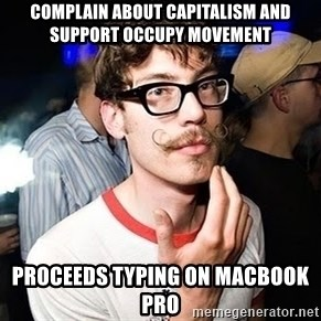 Super Smart Hipster - complain about capitalism and support occupy movement proceeds typing on macbook pro