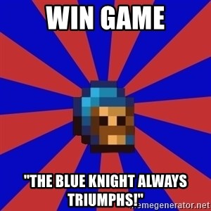 """Kag knight - Win game """"The blue knight always triumphs!"""""""