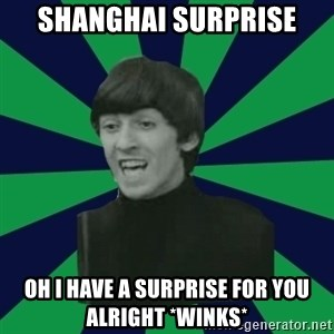 Bitchy George - shanghai surprise oh i have a surprise for you alright *winks*