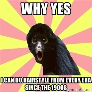Musical Theatre Monkey - why yes i can do hairstyle from every era since the 1900s