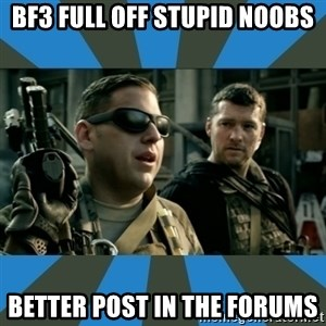 FPS noob - BF3 FULL off sTUPID NOOBS Better post in the Forums