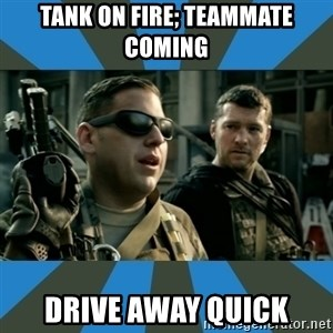 FPS noob - TANK ON FIRE; TEAMMATE COMING DRIVE AWAY QUICK