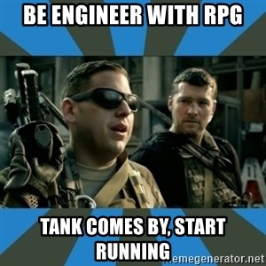 FPS noob - be engineer with rpg tank comes by, start running