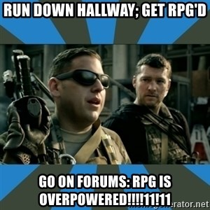 FPS noob - run down hallway; get rpg'd go on forums: rpg is overpowered!!!!11!11