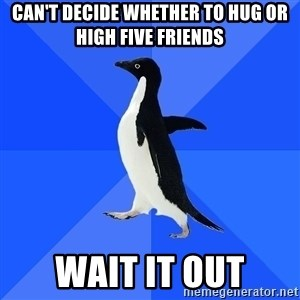 Socially Awkward Penguin - Can't decide whether to hug or high five friends WAIT IT OUT