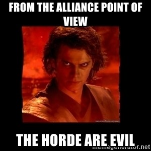 Perspective Analyst Anakin - FROM THE ALLIANCE POINT OF VIEW THE HORDE ARE EVIL